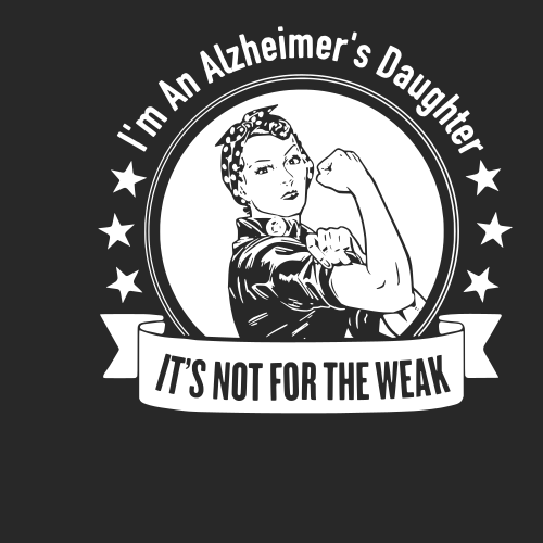 im a alzeheimers daughter it not for the weak